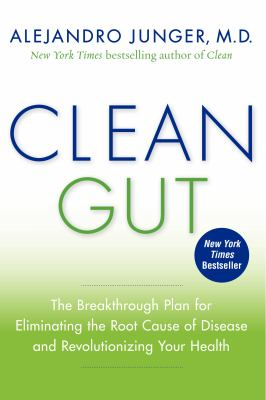 Clean gut : the breakthrough plan for eliminating the root cause of disease and revolutionizing your health