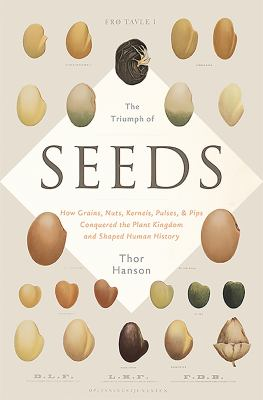 The triumph of seeds : how grains, nuts, kernels, pulses, and pips, conquered the plant kingdom and shaped human history