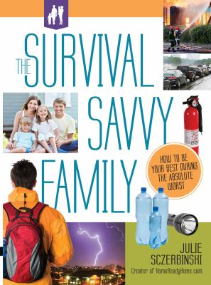 The survival savvy family : [how to be your best during the absolute worst]