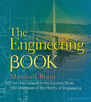 The engineering book : from the catapult to the Curiosity Rover : 250 milestones in the history of engineering
