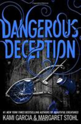Dangerous deception / by Kami Garcia & Margaret Stohl.