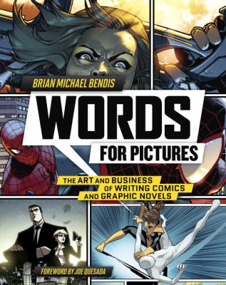 Words for Pictures : the Art and Business of Writing Comics and Graphic Novels / Brian Michael Bendis.