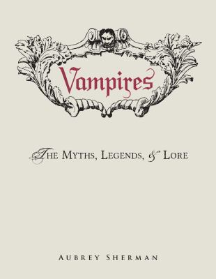 Vampires : the myths, legends, and lore / Aubrey Sherman.
