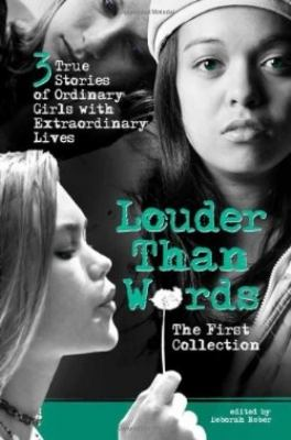 Louder than words : the first collection three true stories of ordinary girls with extraordinary lives