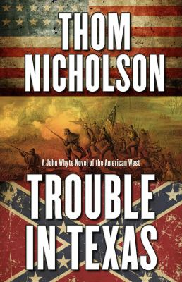 Trouble in Texas : a John Whyte novel of the American West
