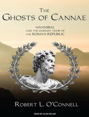 The ghosts of Cannae : [Hannibal and the darkest hour of the Roman republic]