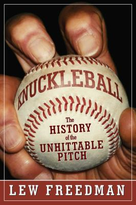 Knuckleball : the history of the unhittable pitch