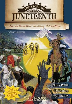 The story of Juneteenth : an interactive history adventure