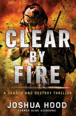 Clear by fire : a search and destroy thriller