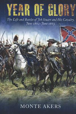 Year of glory : the life and battles of Jeb Stuart and his cavalry, June 1862-June 1863