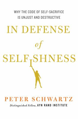 In defense of selfishness : why the code of self-sacrifice is unjust and destructive