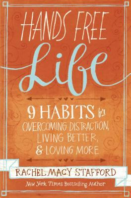 Hands free life : 9 habits for overcoming distraction, living better & loving more