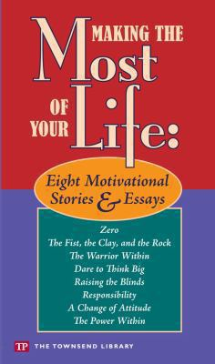 Making the most of your life : eight motivational stories & essays