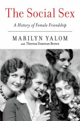 The social sex : a history of female friendship