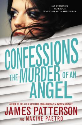 Confessions : the murder of an angel / James Patterson and Maxine Paetro.