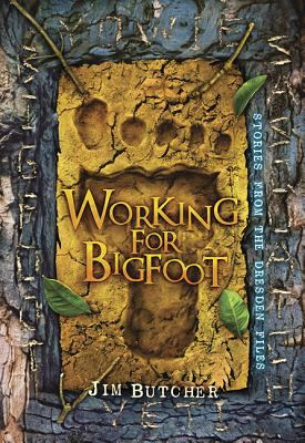 Working for Bigfoot : stories from the Dresden files