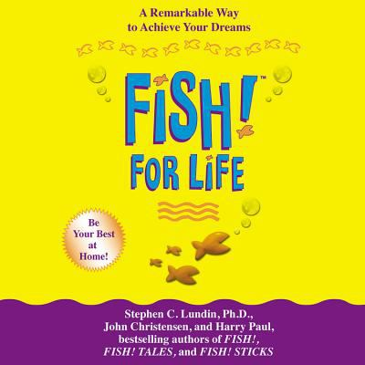 Fish! for life a remarkable way to achieve your dreams