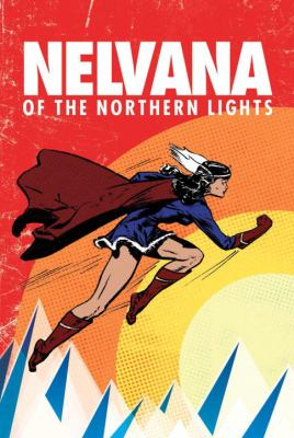 Nelvana of the Northern Lights / Adrian Dingle ; edited by Hope Nicholson and Rachel Richey ; foreword by Benjamin Woo ; afterword by Michael Hirsh.