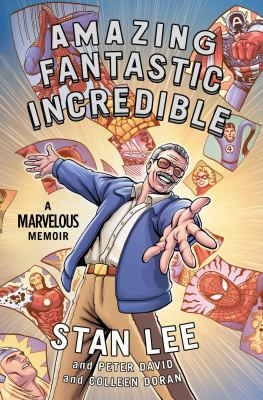 Amazing fantastic incredible : a marvelous memoir / Stan Lee and Peter David and Colleen Doran.
