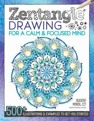 Zentangle drawing for a calm & focused mind : 500+ illustrations & examples to get you started