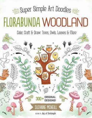 Florabunda woodland : super simple art doodles - color, craft & draw : trees, owls, leaves & more