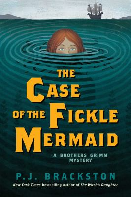 The case of the fickle mermaid : a Brothers Grimm mystery / P.J. Brackston.