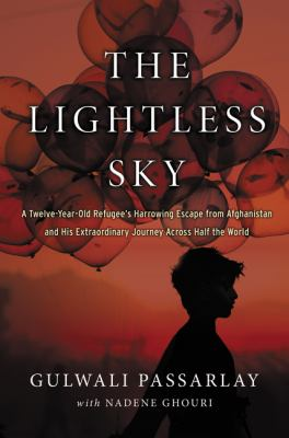 The lightless sky : a twelve-year-old refugee's harrowing escape from Afghanistan and his extraordinary journey across half the world