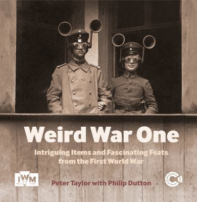 Weird war one : intriguing items and fascinating feats from the first World War