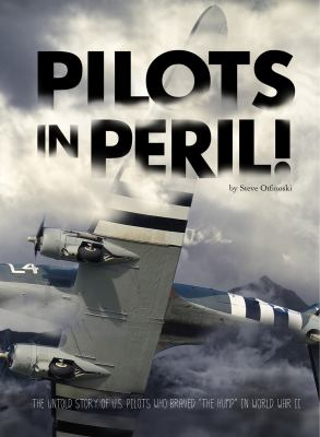 """Pilots in peril! : the untold story of U.S. pilots who braved """"The Hump"""" in World War II"""