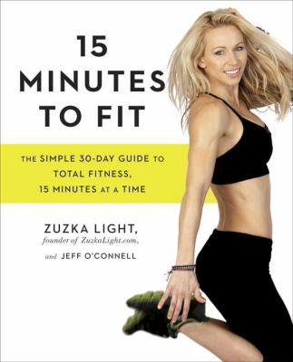15 minutes to fit : the simple 30-day guide to total fitness, 15 minutes at a time