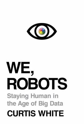 We, robots : staying human in the age of big data