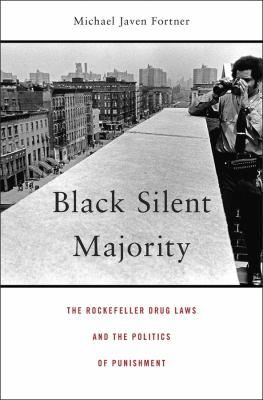 Black silent majority : the Rockefeller drug laws and the politics of punishment