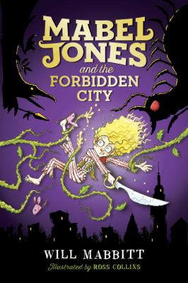 Mabel Jones and the Forbidden City / by Will Mabbitt ; illustrated by Ross Collins.