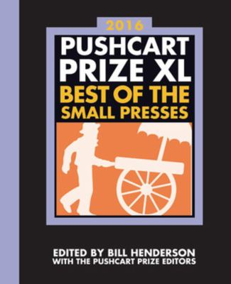 Pushcart Prize XL : best of the small presses, 2016