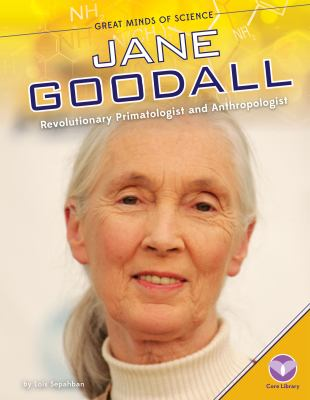 Jane Goodall : Revolutionary Primatologist and Anthropologist
