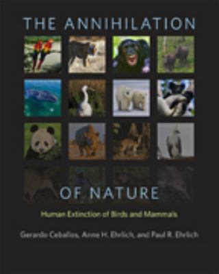 The annihilation of nature : human extinction of birds and mammals