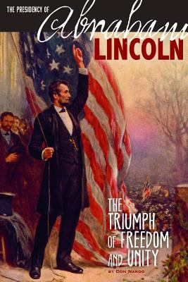 The presidency of Abraham Lincoln : the triumph of freedom and unity