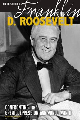 The presidency of Franklin D. Roosevelt : confronting the Great Depression and World War II