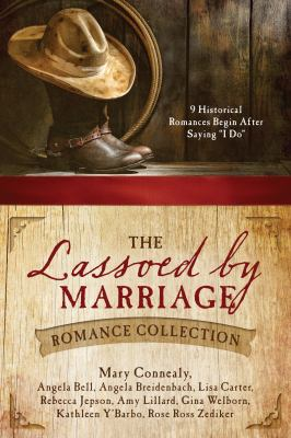 """The lassoed by marriage romance collection : 9 historical romances begin after saying """"I do"""""""