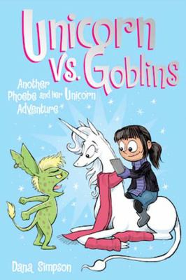 Unicorn vs. goblins : another Phoebe and her unicorn adventure