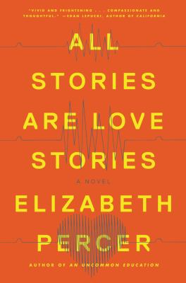 All stories are love stories : a novel