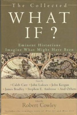 The collected What if? : eminent historians imagining what might have been : essays