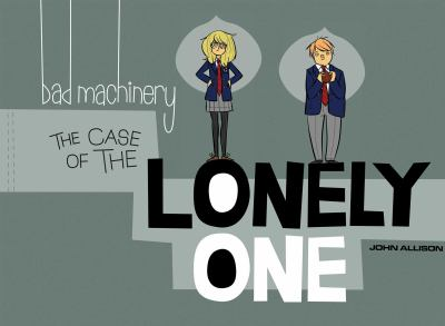 Bad machinery. [4], The case of the lonely one / by John Allison ; edited by James Lucas Jones and Ari Yarwood.