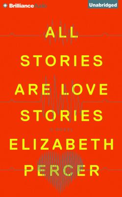 All stories are love stories a novel