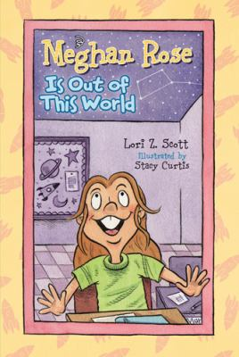 Meghan Rose is out of this world / written by Lori Z. Scott ; illustrated by Stacy Curtis.