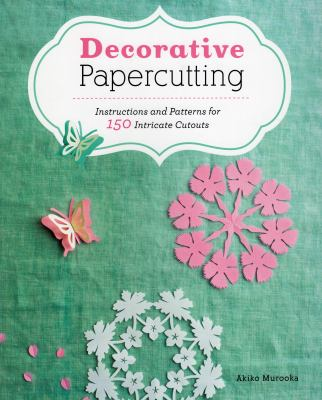 Decorative papercutting : instructions and patterns for 150 intricate cutouts