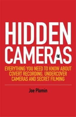 Hidden cameras : everything you need to know about covert recording, undercover cameras and secret filming