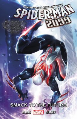Spider-Man 2099. Vol. 3, Smack to the future / writer, Peter David ; artist, Will Sliney ; colorists, Frank D'Armata with Andres Mossa & Rachelle Rosenberg ; letterer, VC's Cory Petit.