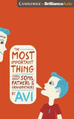 The most important thing stories about sons, fathers, and grandfathers