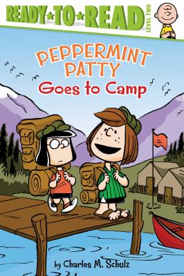 Peppermint Patty goes to camp! / by Charles M. Schulz ; adapted by Maggie Testa ; illustrated by Vicki Scott.